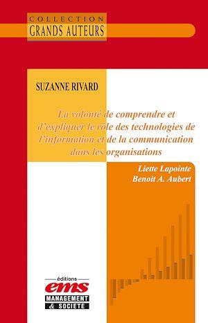 Téléchargez le livre :  Suzanne Rivard. La volonté de comprendre et d'expliquer le rôle des TIC dans les organisations