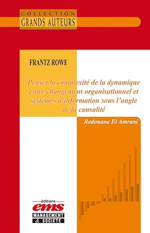 Téléchargez le livre :  Frantz Rowe. Penser la complexité de la dynamique entre changement organisationnel et systèmes d'information sous l'angle de la causalité