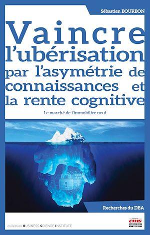Téléchargez le livre :  Vaincre l'ubérisation par l'asymétrie de connaissances et la rente cognitive