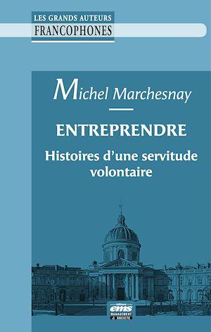 Téléchargez le livre :  Entreprendre : histoires d'une servitude volontaire