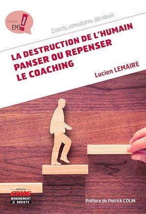 Téléchargez le livre :  La destruction de l'humain : panser ou repenser le coaching