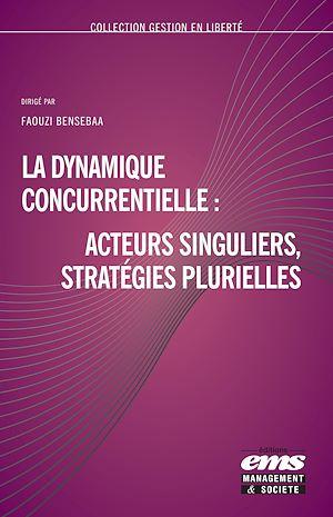 Téléchargez le livre :  La dynamique concurrentielle : acteurs singuliers, stratégies plurielles