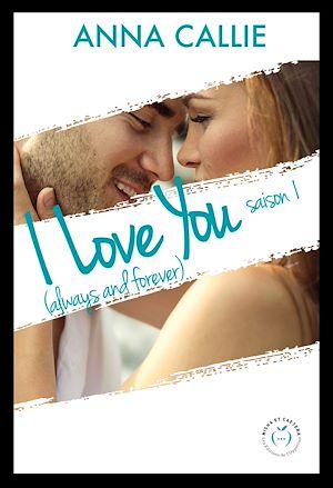 Téléchargez le livre :  I Love You (always and forever) - Saison 1