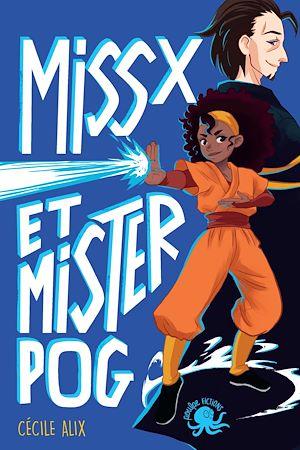 Téléchargez le livre :  Miss X et Mister Pog - Lecture roman jeunesse super héros girl power - Dès 9 ans