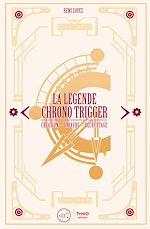 Télécharger le livre :  La Légende Chrono Trigger
