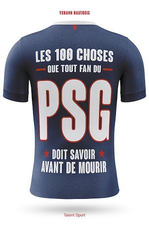 Téléchargez le livre :  Les 100 choses que tout fan du PSG doit savoir avant de mourir