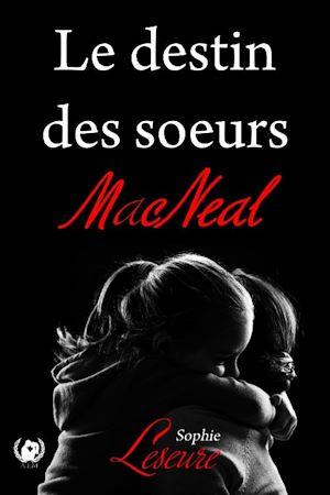 Téléchargez le livre :  Le destin des Sœurs MacNeal