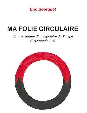 Téléchargez le livre :  Ma folie circulaire. Journal intime d'un bipolaire du 2e type (hypomaniaque)