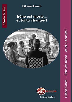 Téléchargez le livre :  Irène est morte... et toi tu chantes !