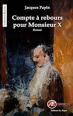 Télécharger le livre :  Compte à rebours pour Monsieur X