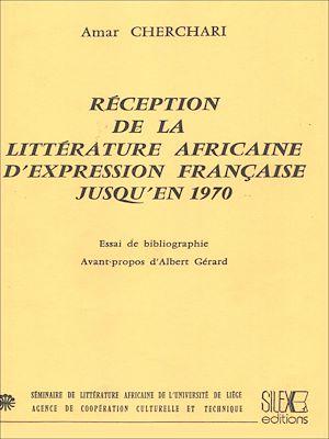 Téléchargez le livre :  Réception de la littérature africaine d'expression française jusqu'en 1970