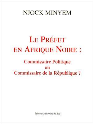 Téléchargez le livre :  Le préfet en Afrique noire