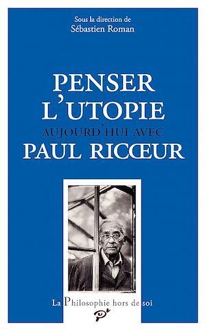 Téléchargez le livre :  Penser l'utopie aujourd'hui avec Paul Ricœur