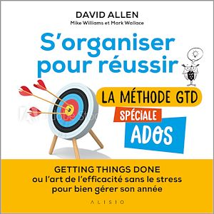 Téléchargez le livre :  S'organiser pour réussir : la méthode GTD spéciale ados