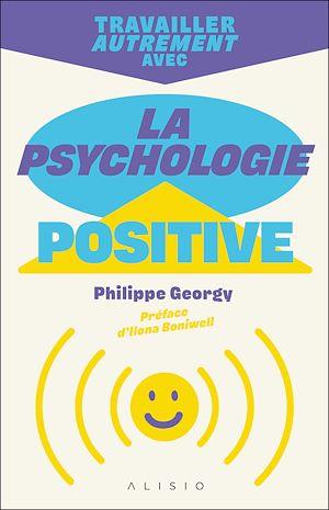 Téléchargez le livre :  Travailler autrement avec la psychologie positive