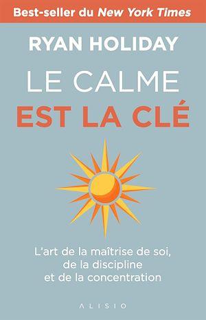 Téléchargez le livre :  Le Calme est la clé