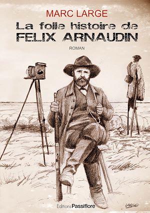 Téléchargez le livre :  La folle histoire de Félix Arnaudin