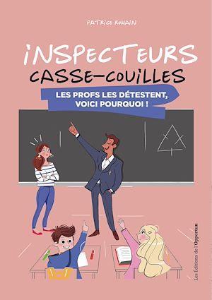 Téléchargez le livre :  Inspecteurs casse-couilles - Lesp rofs les détestent, voici pourquoi !