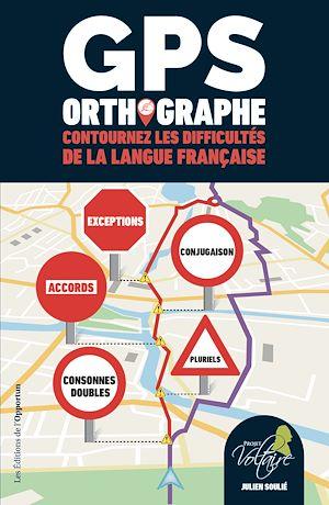 Téléchargez le livre :  GPS ORTHOGRAPHE - Contournez les difficultés de la langue française