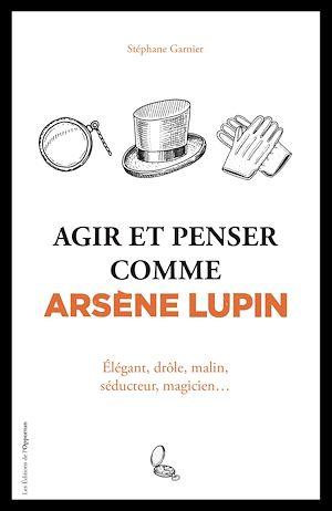 Téléchargez le livre :  Agir et penser comme Arsène Lupin - Élégant, drôle, malin, séducteur, magicien...