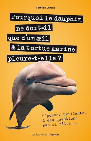 Téléchargez le livre :  Pourquoi le dauphin ne dort-il que d'un œoeil & latortue marine pleure-t-elle ? - Réponses brillante