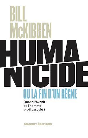 Téléchargez le livre :  Humanicide ou la fin d'un règne - Quand l'avenir de l'homme a-t-il basculé ?