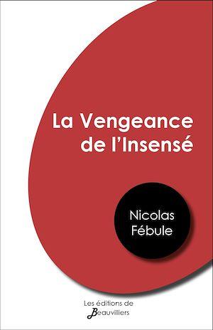 Téléchargez le livre :  La Vengeance de l'Insensé