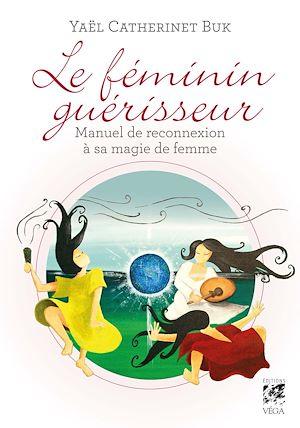 Téléchargez le livre :  Le féminin guérisseur