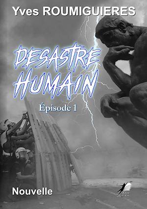 Téléchargez le livre :  Désastre Humain - Episode 1