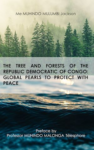 Téléchargez le livre :  The tree and forests of the republic democratic of congo: global pearls to protect with peace