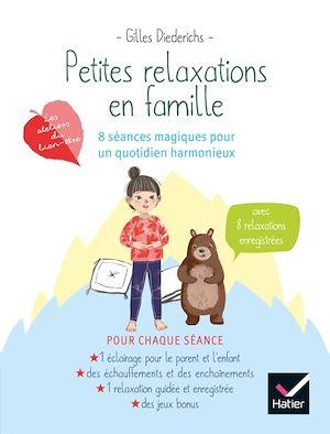 Petites relaxations en famille : 8 séances magique pour un quotidien harmonieux   Diederichs, Gilles. Auteur