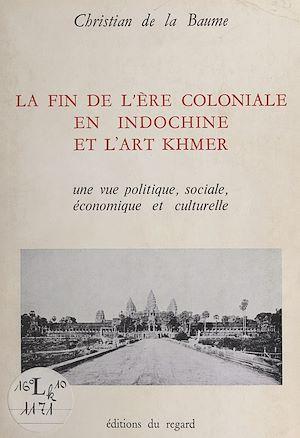 Téléchargez le livre :  La fin de l'ère coloniale en Indochine et l'art Khmer