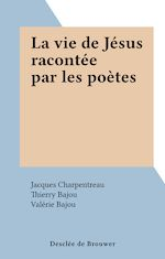 Télécharger le livre :  La vie de Jésus racontée par les poètes