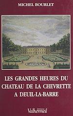 Télécharger le livre :  Les grandes heures du château de la Chevrette à Deuil-la-Barre