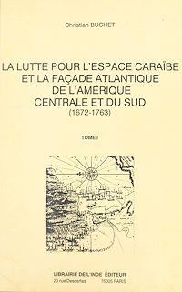 Télécharger le livre : La lutte pour l'espace caraïbe et la façade atlantique de l'Amérique centrale et du Sud : 1672-1763 (1)