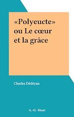 Télécharger le livre :  «Polyeucte» ou Le cœur et la grâce