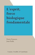 Télécharger le livre :  L'esprit, force biologique fondamentale
