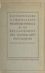 Télécharger le livre :  Dictionnaire d'orientation professionnelle et de reclassement des handicapés physiques