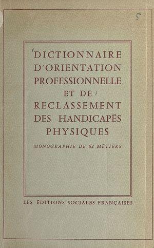 Téléchargez le livre :  Dictionnaire d'orientation professionnelle et de reclassement des handicapés physiques