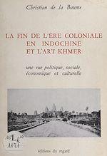 Télécharger le livre :  La fin de l'ère coloniale en Indochine et l'art Khmer