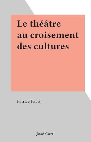 Téléchargez le livre :  Le théâtre au croisement des cultures