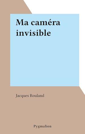 Téléchargez le livre :  Ma caméra invisible
