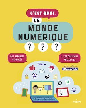 Téléchargez le livre :  C'est quoi, le monde numérique?