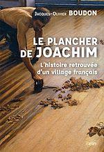 Télécharger le livre :  Le plancher de Joachim. L'histoire retrouvée d'un village français