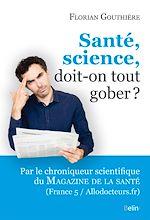 Télécharger le livre :  Santé, science, doit-on tout gober ?