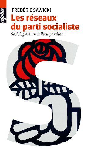 Téléchargez le livre :  Les réseaux du parti socialiste