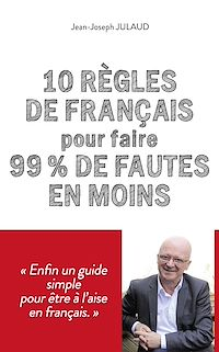 Télécharger le livre : 10 règles de français pour 99 % de fautes en moins