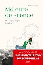 Télécharger le livre :  Ma Cure de silence. Et si on essayait le calme ?