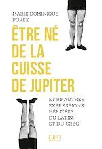 Télécharger le livre :  Etre né de la cuisse de Jupiter et 99 autres expressions héritées du latin et du grec