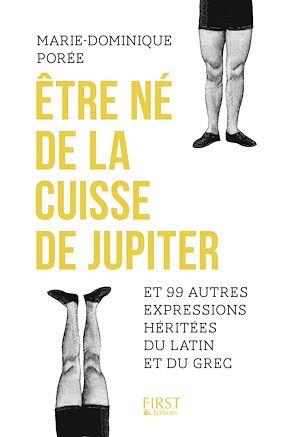 Téléchargez le livre :  Etre né de la cuisse de Jupiter et 99 autres expressions héritées du latin et du grec